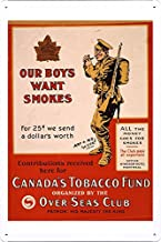 World War I One Tin Sign Metal Poster (reproduction) of Our boys want smokes. For 25 cents we send a dollars worth. Contributions received here for Canada's Tobacco Fund