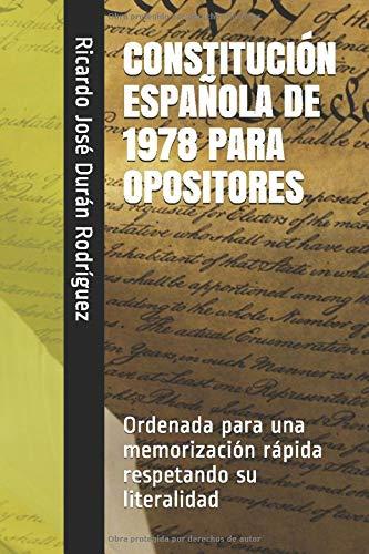CONSTITUCIÓN ESPAÑOLA DE 1978 PARA OPOSITORES: Ordenada para una memorización rápida respetando su literalidad (Colección Memorización Rápida)
