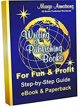 Writing & Publishing Books for Fun & Profit: Step-by-Step Guide eBook and Paperback by [Margo Armstrong]