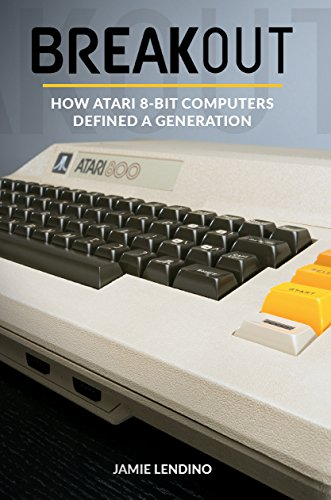 Breakout: How Atari 8-Bit Computers Defined a Generation (English Edition)