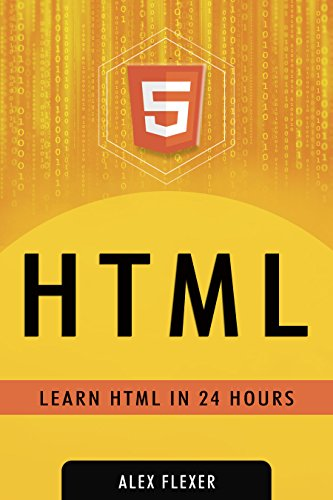 HTML: Web Guide For Absolute HTML Beginners (Web Development - HTML Book 1)