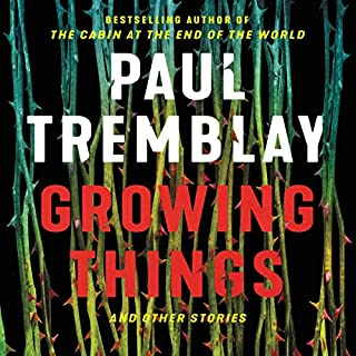 Growing Things and Other Stories                   By:                                                                                                                                 Paul Tremblay                               Narrated by:                                                                                                                                 Sean Crisden,                                                                                        Graham Halstead,                                                                                        Cassandra Campbell,                   and others                 Length: 12 hrs     Not rated yet     Overall 0.0