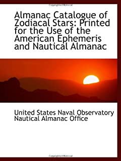 Almanac Catalogue of Zodiacal Stars: Printed for the Use of the American Ephemeris and Nautical Alma