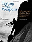 Testing the War Weapons: Rifles and Light Machine Guns from Around the World