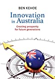 Innovation in Australia: Creating Prosperity for Future Generations