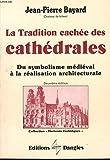 La tradition cachée des cathédrales - Du symbolisme médiéval à la réalisation architecturale - Editions Dangles , Horizons Esotériques - 01/01/1991