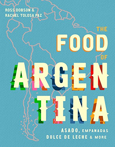 The Food of Argentina: Asado, empanadas, dulce de leche & more