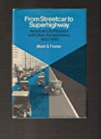 From Streetcar to Superhighway: American City Planners and Urban Transportation, 1900-1940 (Technology and urban growth) 087722210X Book Cover