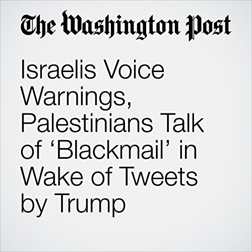 Israelis Voice Warnings, Palestinians Talk of 'Blackmail' in Wake of Tweets by Trump copertina