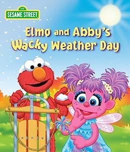 Elmo and Abby's Wacky Weather Day (Sesame Street) by [Naomi Kleinberg, Weidman. John, Tom Brannon]