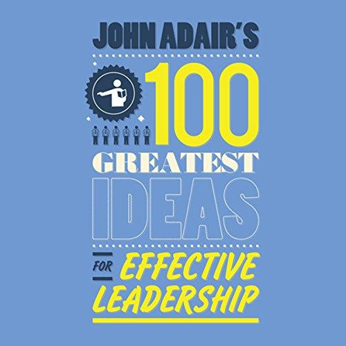 John Adair's 100 Greatest Ideas For Effective Leadership cover art
