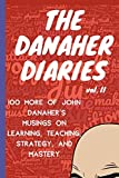 The Danaher Diaries Volume 2: 100 More of John Danaher's Musings on Learning, Teaching, Strategy, and Mastery