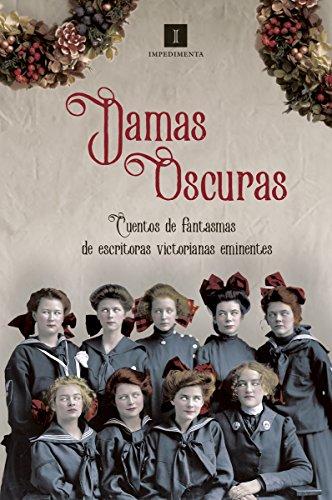 Damas oscuras: Cuentos de fantasmas de escritoras victorianas (Impedimenta)