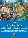 Die Chimäre des Dopings und die Irrealität der Trainingswissenschaft: Das deutsche Hochleistungssportsystem als Staatsreligion oder Warum deutsche ... so...
