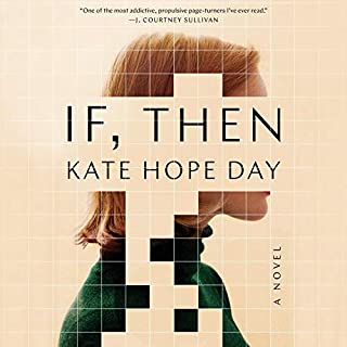If, Then     A Novel              Written by:                                                                                                                                 Kate Hope Day                               Narrated by:                                                                                                                                 Rebecca Lowman                      Length: 8 hrs and 31 mins     1 rating     Overall 4.0