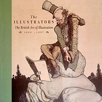 The Illustrators, The 1800-1997: British Art of Illustration, 1800-1997 1871136571 Book Cover