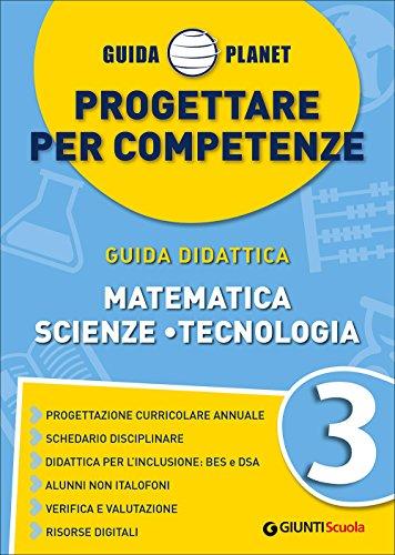 Guida Planet. Progettare per competenze. Matematica, scienze, teconologia (Vol. 3)