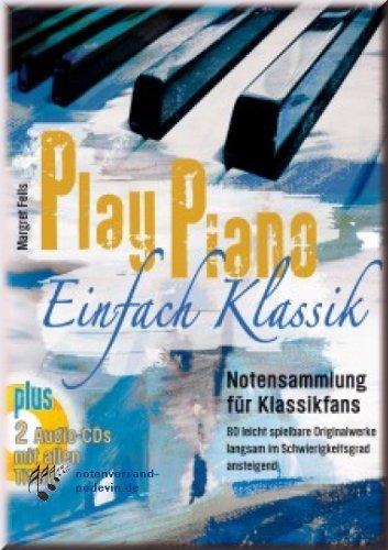 Play Piano - Einfach Klassik - Klaviernoten - Notensammlung für Klassikfans mit 85 leicht spielbare Originalwerke langsam im Schwierigkeitsgrad ansteigend [Musiknoten]