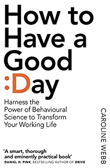 How To Have A Good Day: The Essential Toolkit for a Productive Day at Work and Beyond (English Edition) par [Caroline Webb]