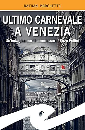 Ultimo Carnevale a Venezia: Un'indagine per il commissario Enzo Fellini di [Nathan Marchetti]