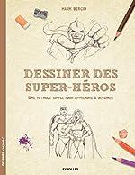 Dessiner des super-héros - Une méthode simple pour apprendre à dessiner. de Mark Bergin