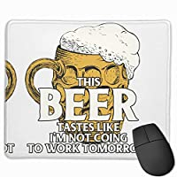 【2021新款】マウスパッドthis Beer Tastes Like I'M Not Going To Work Tomorrow Graphic マウスパッドゲーミングマウスパッド大型ゲーミング滑り止めハイエンド流行のファッション防水耐久性滑り止めラバーボトム 25*30cm