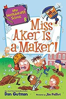 My Weirder-est School #8: Miss Aker Is a Maker! (English Edition) par [Dan Gutman, Jim Paillot]