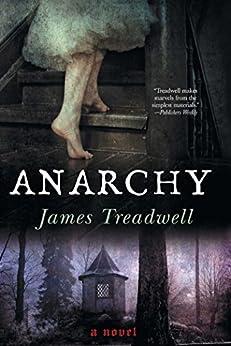 Anarchy: A Novel by [James Treadwell]