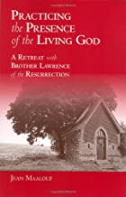 Practicing the Presence of the Living God A Retreat with Brother Lawrence of the Resurrection