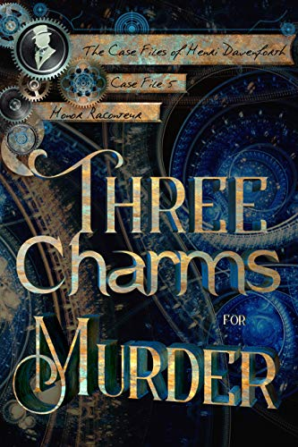 Three Charms for Murder (The Case Files of Henri Davenforth Book 5)