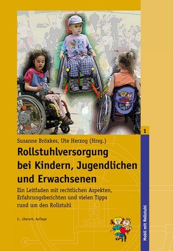 Rollstuhlversorgung bei Kindern, Jugendlichen und Erwachsenen: Ein Leitfaden mit rechtlichen Aspekten, Erfahrungsberichten und vielen Tipps rund um den Rollstuhl (Mobil mit Rollstuhl)