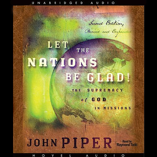 Let the Nations Be Glad                   Written by:                                                                                                                                 John Piper                               Narrated by:                                                                                                                                 Raymond Todd                      Length: 8 hrs and 39 mins     Not rated yet     Overall 0.0