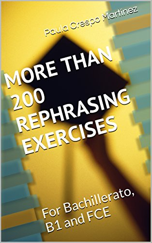 MORE THAN 200 REPHRASING EXERCISES: For Bachillerato, B1 and FCE (English Edition)