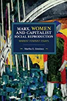 Marx, Women, and Capitalist Social Reproduction: Marxist Feminist Essays (Historical Materialism)