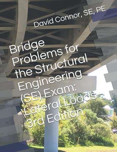 Bridge Problems for the Structural Engineering (SE) Exam: Lateral Loads - 3rd Edition