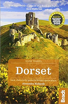 Dorset: Local, characterful guides to Britain's Special Places (Bradt Travel Guides (Slow Travel series))