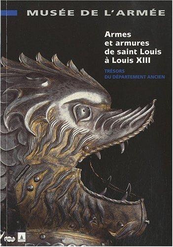 ARMES ET ARMURES DE SAINT LOUIS A LOUIS XIII: TRESOR DU DEPARTEMENT ANCIEN-MUSEE DE L ARMEE