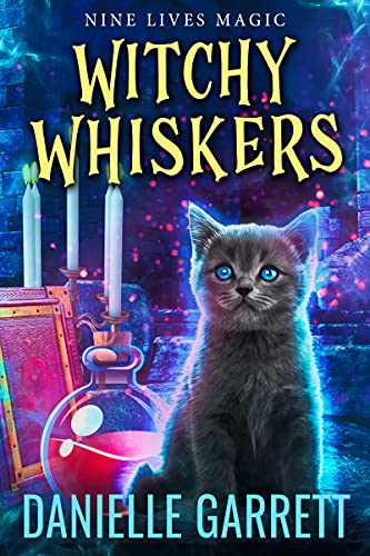 Witchy Whiskers: A Nine Lives Magic Mystery by [Danielle Garrett]