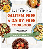 The Everything Gluten-Free & Dairy-Free Cookbook: 300 Simple and Satisfying Recipes without Gluten or Dairy (Everything®)