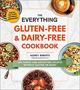 The Everything Gluten-Free & Dairy-Free Cookbook: 10 simple and satisfying  recipes without gluten or dairy (Everything®)