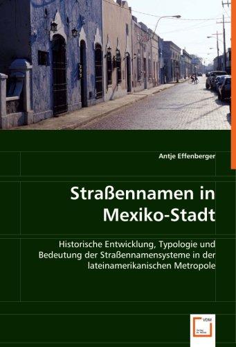Straßennamen in Mexiko-Stadt: Historische Entwicklung, Typologie und Bedeutung der Straßennamensysteme in der lateinamerikanischen Metropole