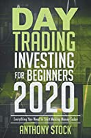 Day Trading Investing for Beginners 2020: Everything You Need to Start Making Money Today