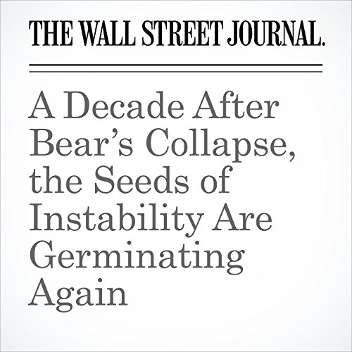 A Decade After Bear's Collapse, the Seeds of Instability Are Germinating Again copertina