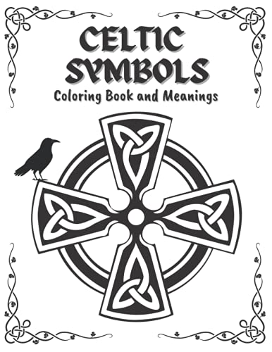 Celtic Symbols Coloring Book And Meanings: Historical Patterns and Design For Adult Relaxation | Colouring Crosses, Braids, Knots and More | Old Ireland in Color
