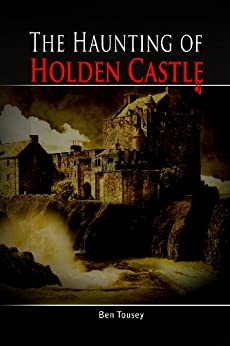 The Haunting of Holden Castle by [Ben Tousey]