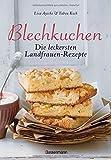 Blechkuchen. Die leckersten Landfrauenrezepte: Klassiker und neue Kreationen. Von Apfel- bis Zuckerkuchen