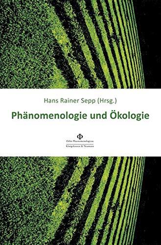 Phänomenologie und Ökologie (Orbis Phaenomenologicus Perspektiven N.F.)