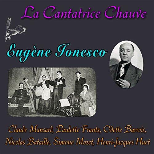 La Cantatrice Chauve                   De :                                                                                                                                 Eugène Ionesco                               Lu par :                                                                                                                                 Claude Mansard,                                                                                        Paulette Frantz,                                                                                        Odette Barrois,                   and others                 Durée : 56 min     5 notations     Global 4,4
