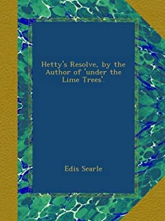 Hetty's Resolve, by the Author of 'under the Lime Trees'.