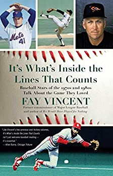 It's What's Inside the Lines That Counts: Baseball Stars of the 1970s and 1980s Talk About the Game They Loved (Baseball Oral History Project Book 3) by [Fay Vincent]